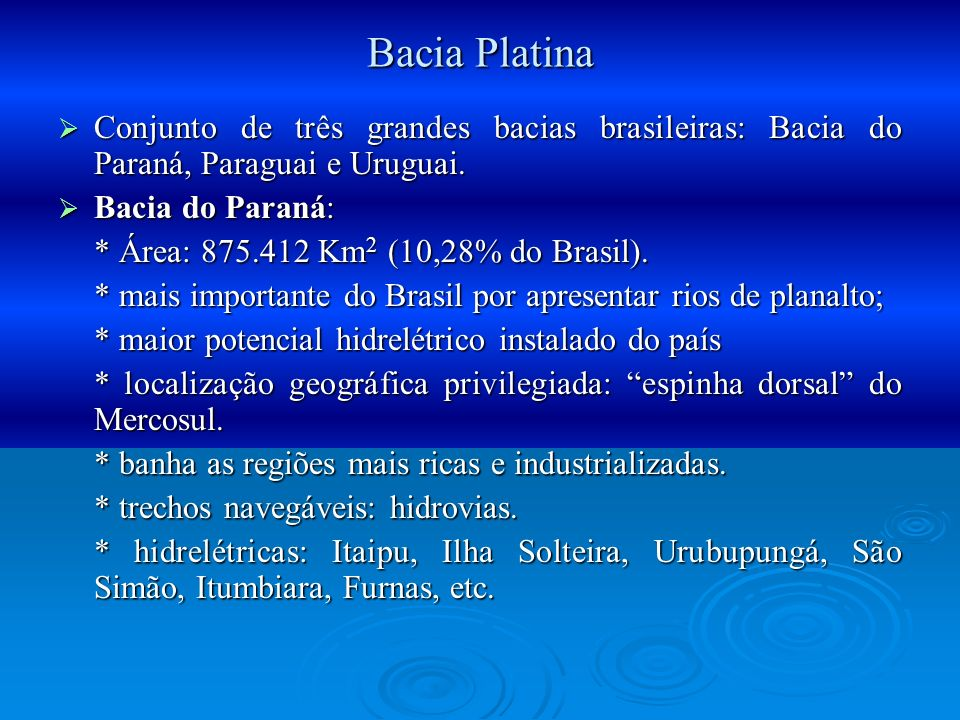 Bacia PlatinaConjunto de três grandes bacias brasileiras: Bacia do Paraná, Paraguai e Uruguai. Bacia do Paraná: