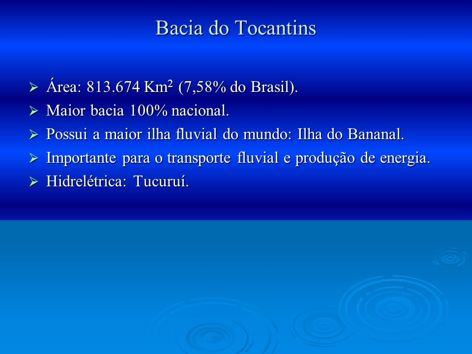 Bacia do Tocantins Área: Km2 (7,58% do Brasil).
