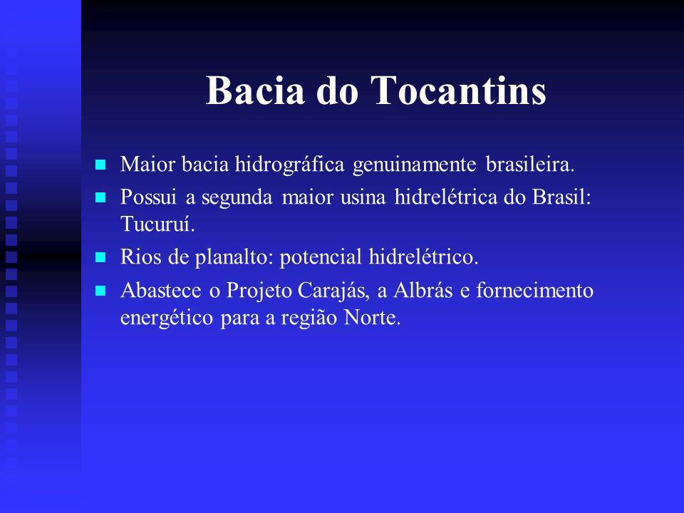Bacia do Tocantins Maior bacia hidrográfica genuinamente brasileira.