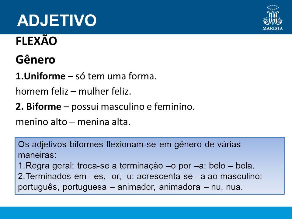 ADJETIVO FLEXÃO Gênero Uniforme – só tem uma forma.