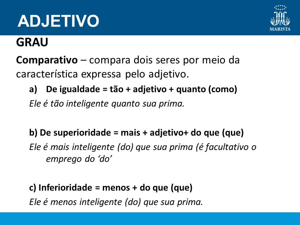 ADJETIVO GRAU. Comparativo – compara dois seres por meio da característica expressa pelo adjetivo.