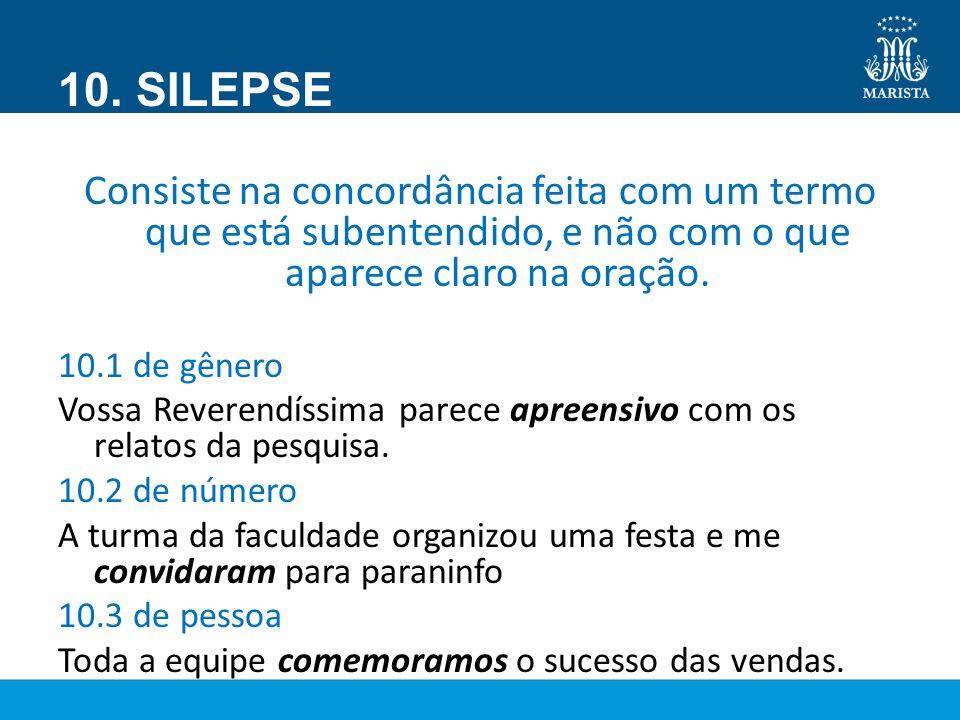10. SILEPSE Consiste na concordância feita com um termo que está subentendido, e não com o que aparece claro na oração.