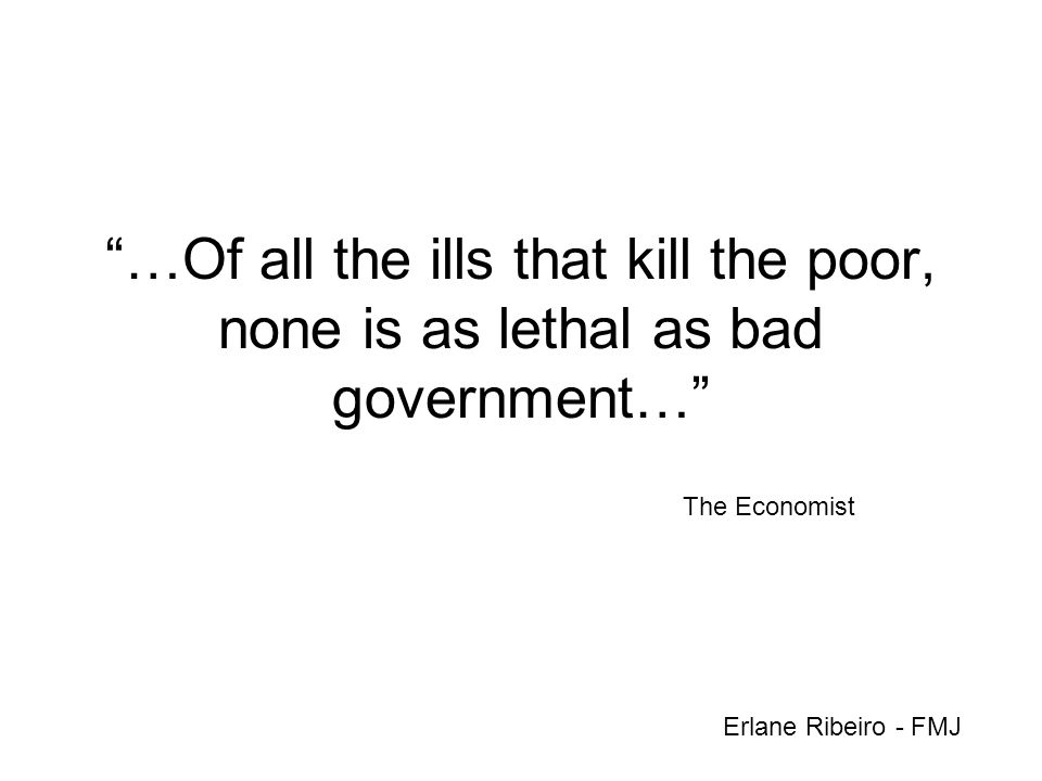 …Of all the ills that kill the poor, none is as lethal as bad government…