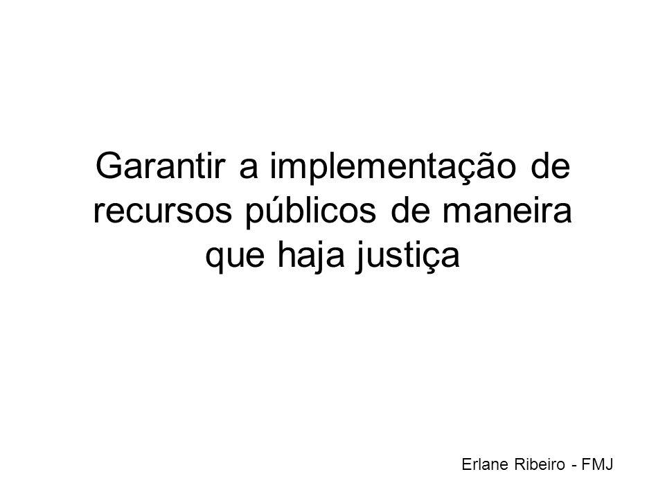 Garantir a implementação de recursos públicos de maneira que haja justiça