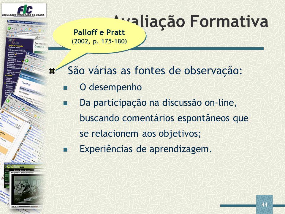 Avaliação Formativa São várias as fontes de observação: O desempenho