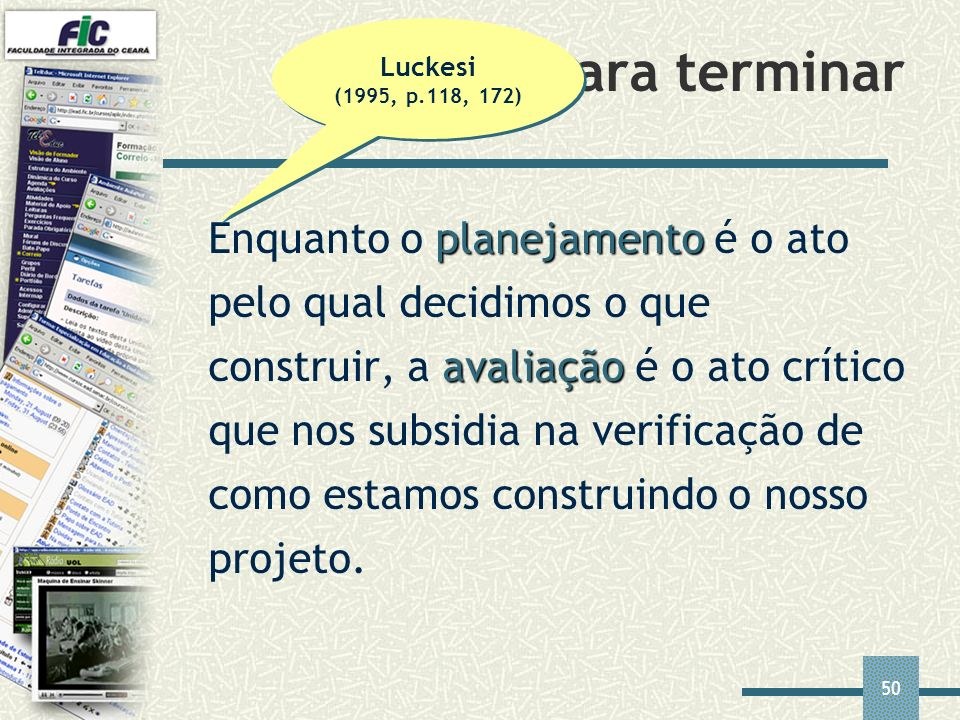 Luckesi (1995, p.118, 172)Para terminar.