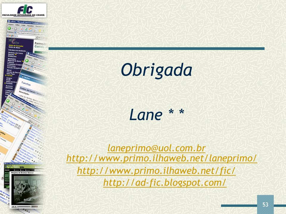 Obrigada Lane * * laneprimo@uol.com.br http://www.primo.ilhaweb.net/laneprimo/ http://www.primo.ilhaweb.net/fic/ http://ad-fic.blogspot.com/