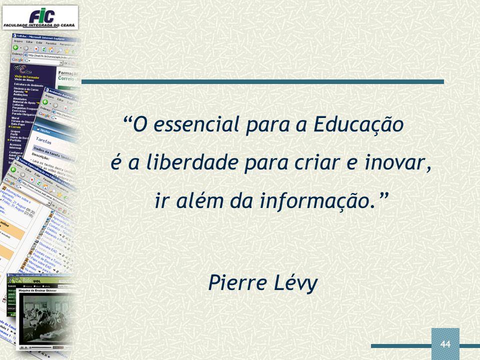 O essencial para a Educação é a liberdade para criar e inovar, ir além da informação.