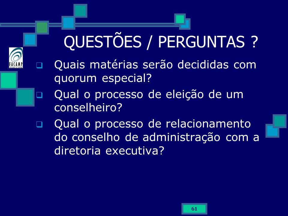 QUESTÕES / PERGUNTAS Quais matérias serão decididas com quorum especial Qual o processo de eleição de um conselheiro