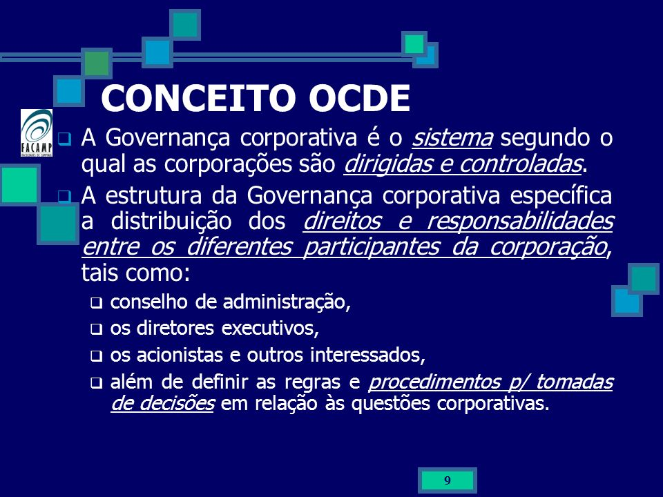 CONCEITO OCDE A Governança corporativa é o sistema segundo o qual as corporações são dirigidas e controladas.