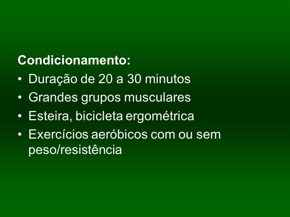 Condicionamento: Duração de 20 a 30 minutos. Grandes grupos musculares. Esteira, bicicleta ergométrica.