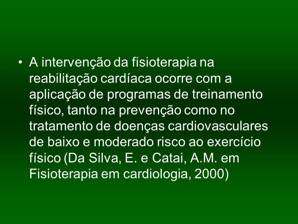 A intervenção da fisioterapia na reabilitação cardíaca ocorre com a aplicação de programas de treinamento físico, tanto na prevenção como no tratamento de doenças cardiovasculares de baixo e moderado risco ao exercício físico (Da Silva, E.