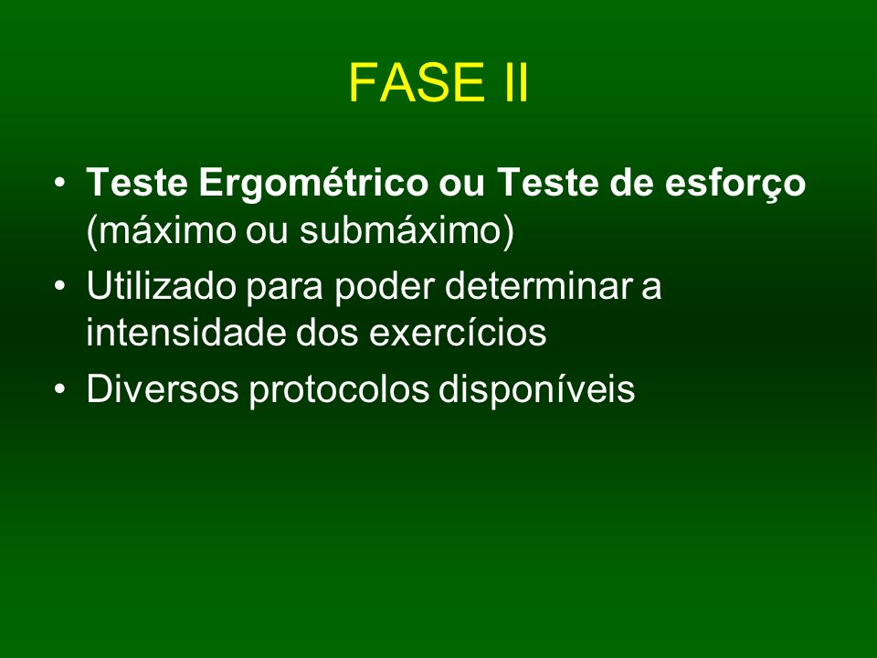 FASE II Teste Ergométrico ou Teste de esforço (máximo ou submáximo)