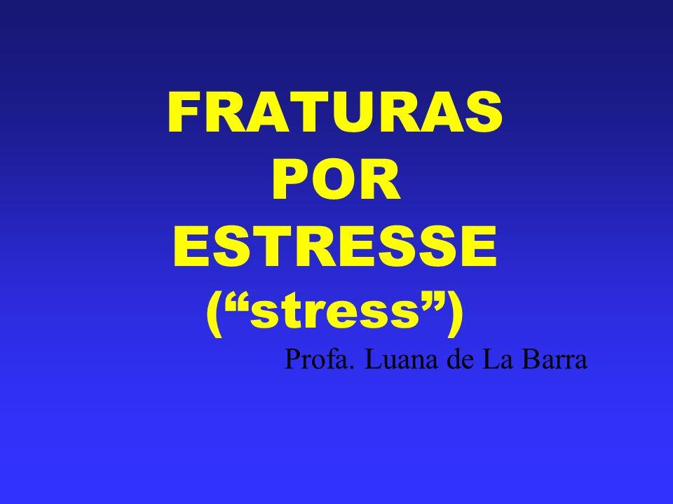 FRATURAS POR ESTRESSE ( stress )