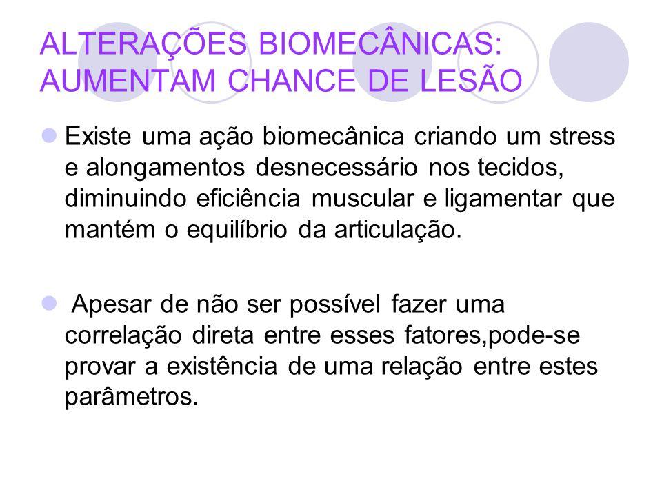 ALTERAÇÕES BIOMECÂNICAS: AUMENTAM CHANCE DE LESÃO