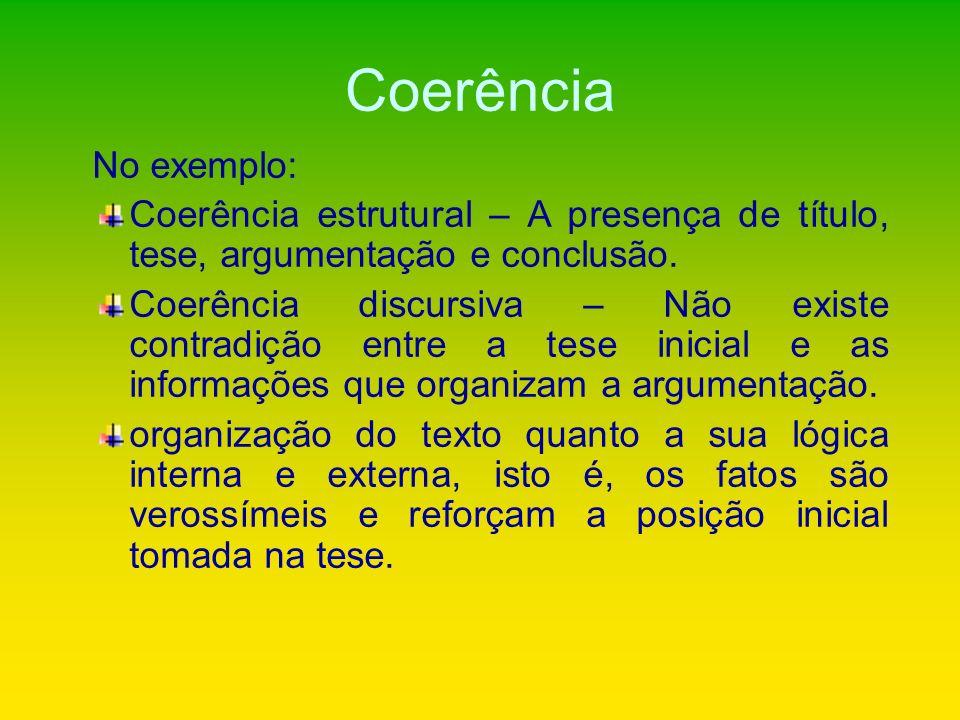 CoerênciaNo exemplo: Coerência estrutural – A presença de título, tese, argumentação e conclusão.