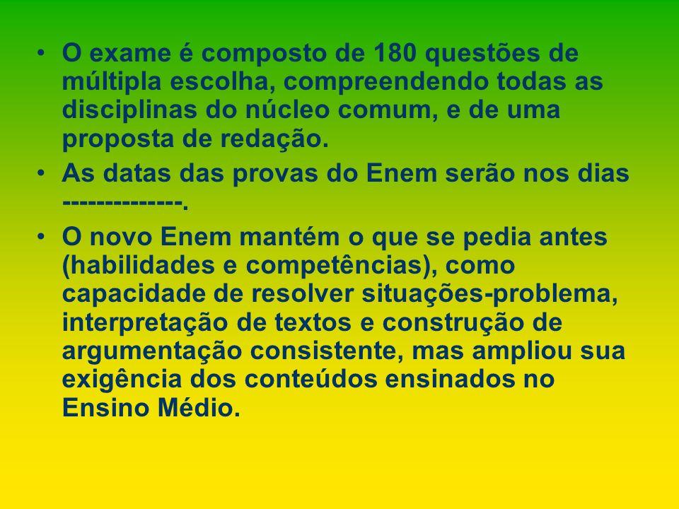 O exame é composto de 180 questões de múltipla escolha, compreendendo todas as disciplinas do núcleo comum, e de uma proposta de redação.