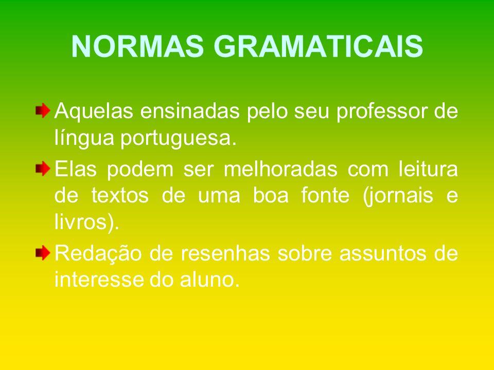 NORMAS GRAMATICAIS Aquelas ensinadas pelo seu professor de língua portuguesa.