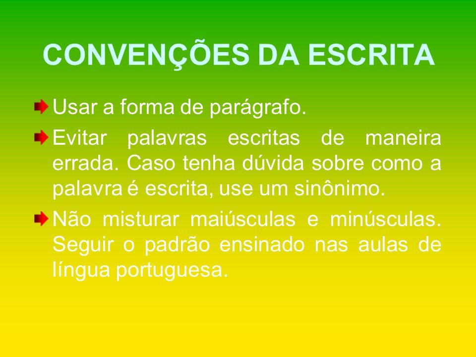 CONVENÇÕES DA ESCRITA Usar a forma de parágrafo.