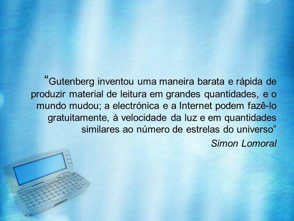 Gutenberg inventou uma maneira barata e rápida de produzir material de leitura em grandes quantidades, e o mundo mudou; a electrónica e a Internet podem fazê-lo gratuitamente, à velocidade da luz e em quantidades similares ao número de estrelas do universo