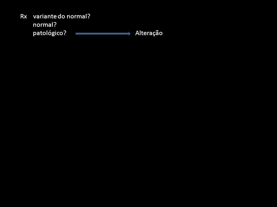Rx variante do normal normal patológico Alteração