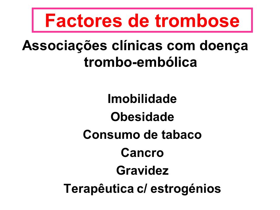 Factores de trombose Associações clínicas com doença trombo-embólica