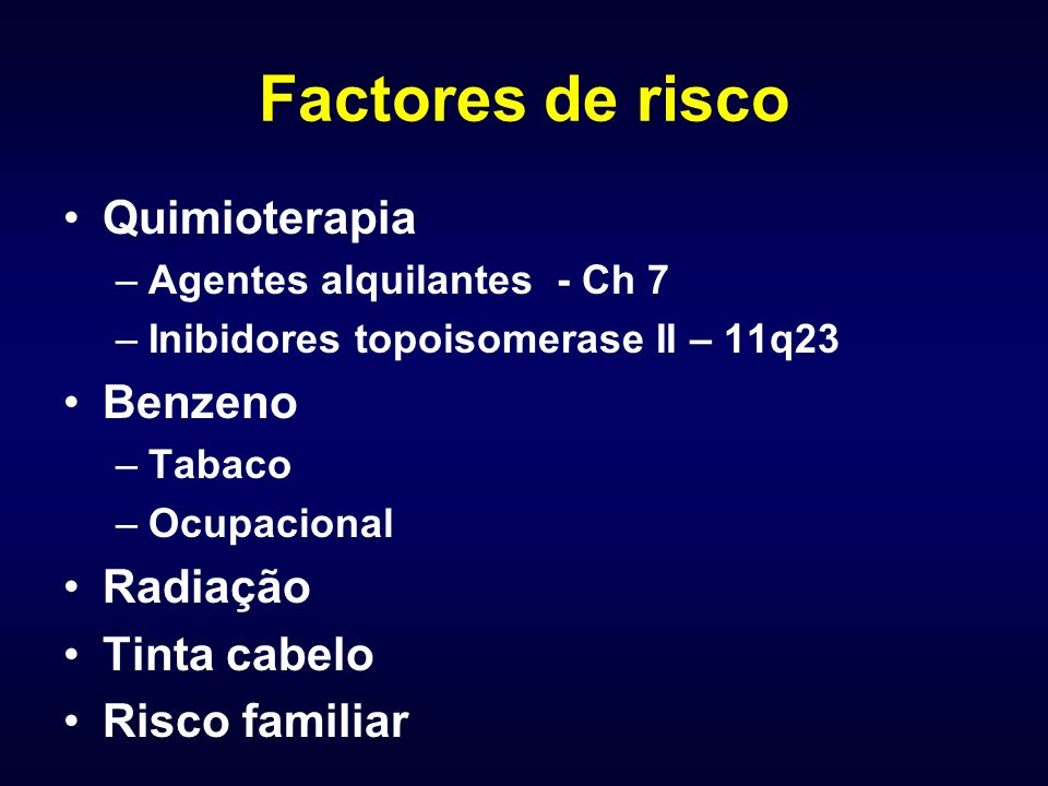 Factores de risco Quimioterapia Benzeno Radiação Tinta cabelo