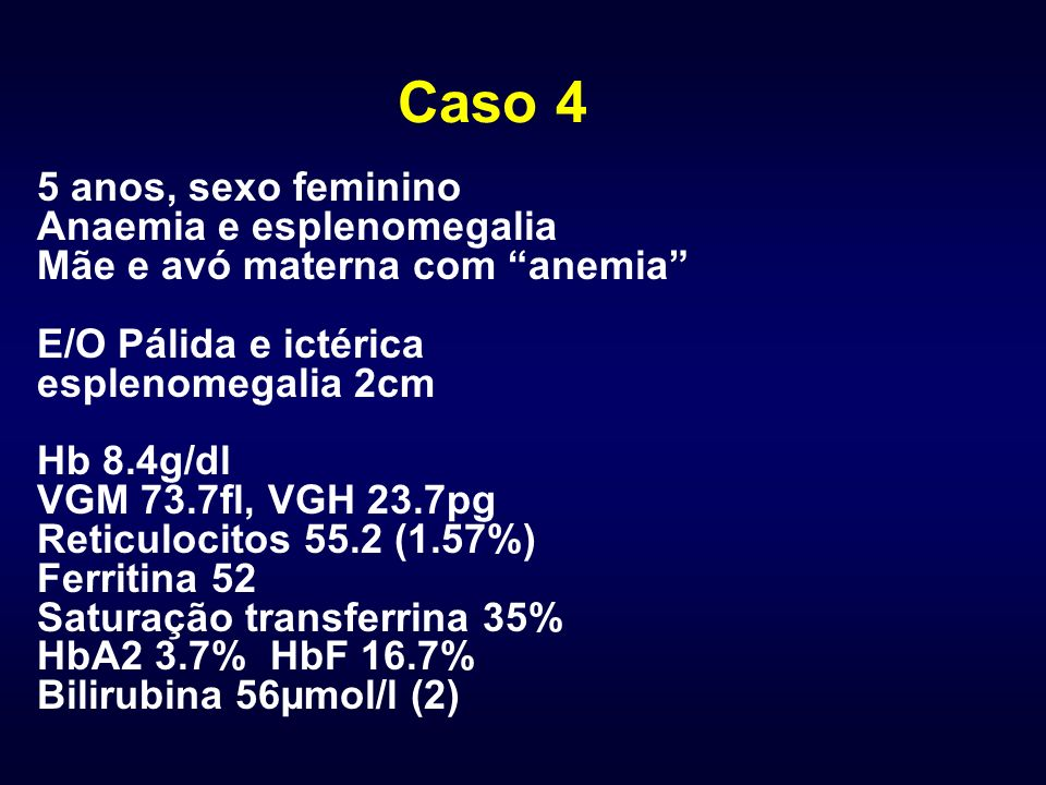 Caso 4 5 anos, sexo feminino Anaemia e esplenomegalia