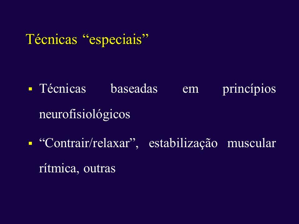 Técnicas especiais Técnicas baseadas em princípios neurofisiológicos
