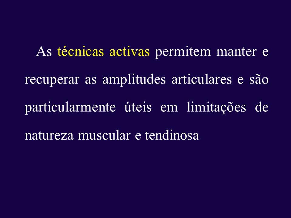 As técnicas activas permitem manter e recuperar as amplitudes articulares e são particularmente úteis em limitações de natureza muscular e tendinosa