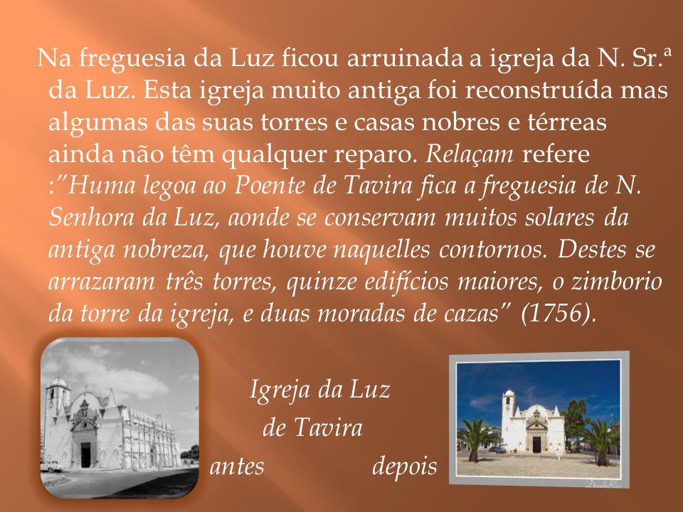 Na freguesia da Luz ficou arruinada a igreja da N. Sr. ª da Luz
