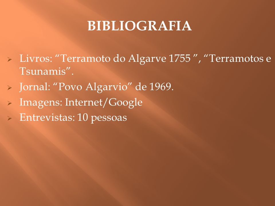 BIBLIOGRAFIA Livros: Terramoto do Algarve 1755 , Terramotos e Tsunamis . Jornal: Povo Algarvio de 1969.