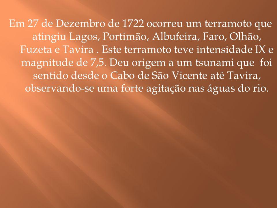 Em 27 de Dezembro de 1722 ocorreu um terramoto que atingiu Lagos, Portimão, Albufeira, Faro, Olhão, Fuzeta e Tavira .