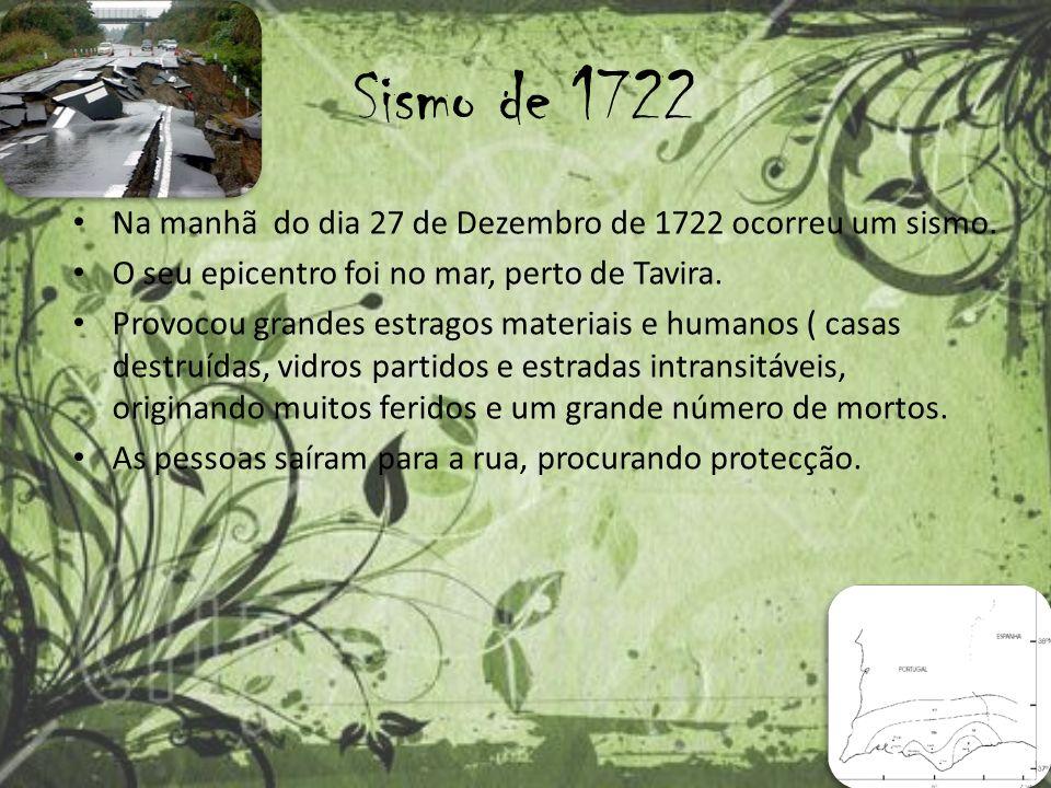 Sismo de 1722 Na manhã do dia 27 de Dezembro de 1722 ocorreu um sismo.