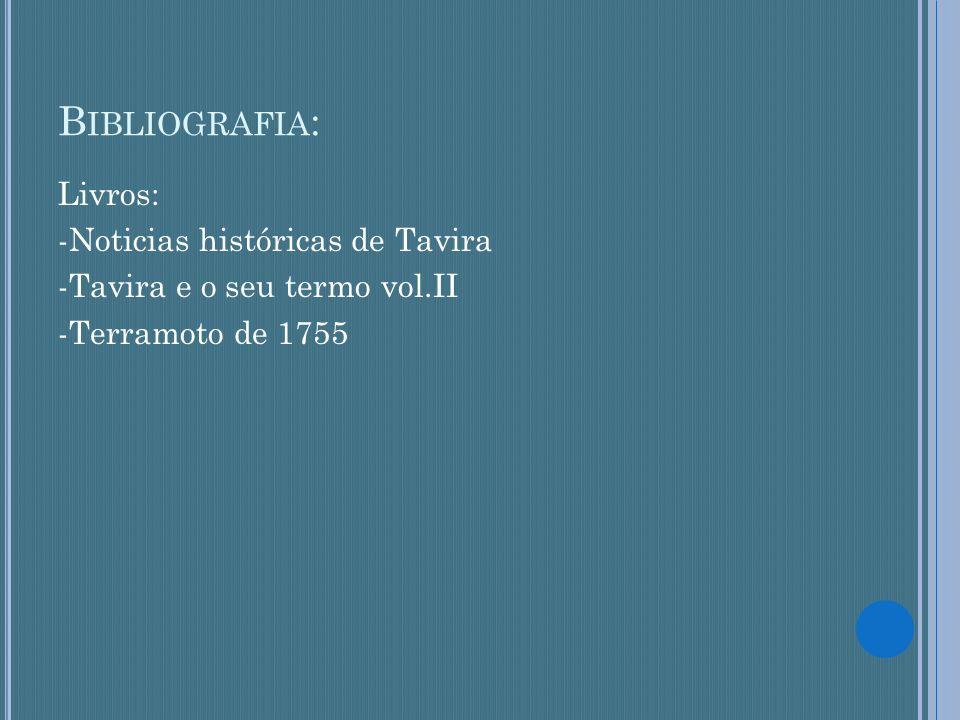 Bibliografia:Livros: -Noticias históricas de Tavira -Tavira e o seu termo vol.II -Terramoto de 1755