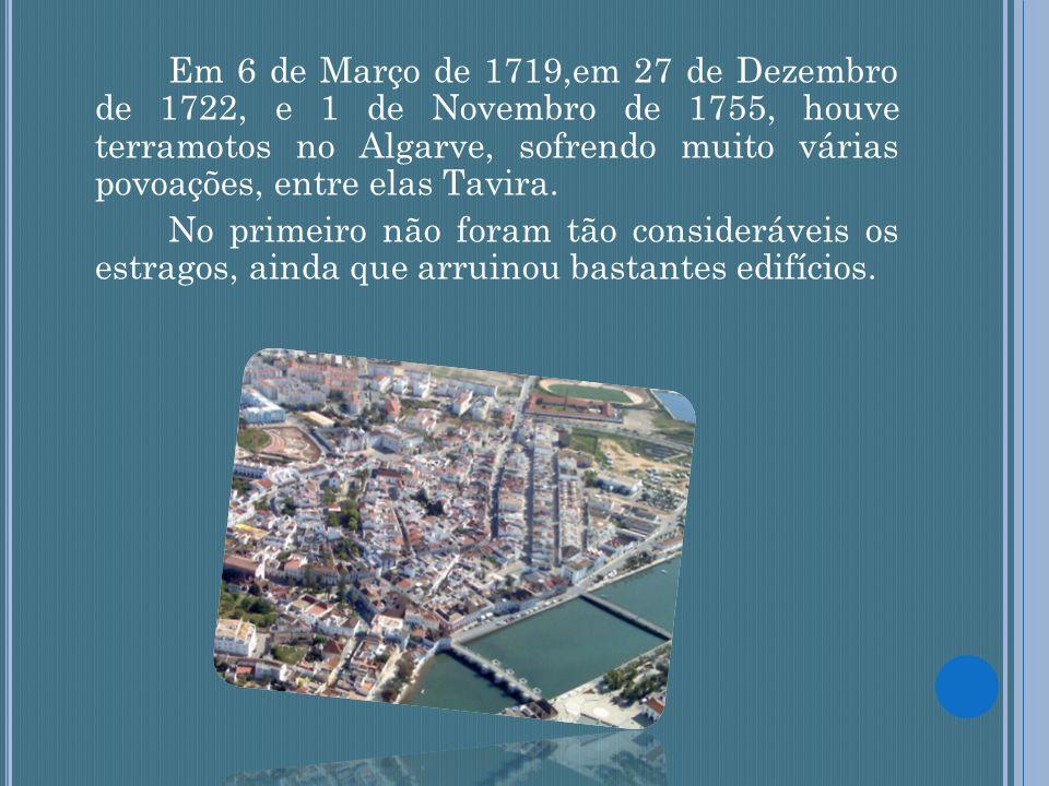 Em 6 de Março de 1719,em 27 de Dezembro de 1722, e 1 de Novembro de 1755, houve terramotos no Algarve, sofrendo muito várias povoações, entre elas Tavira.