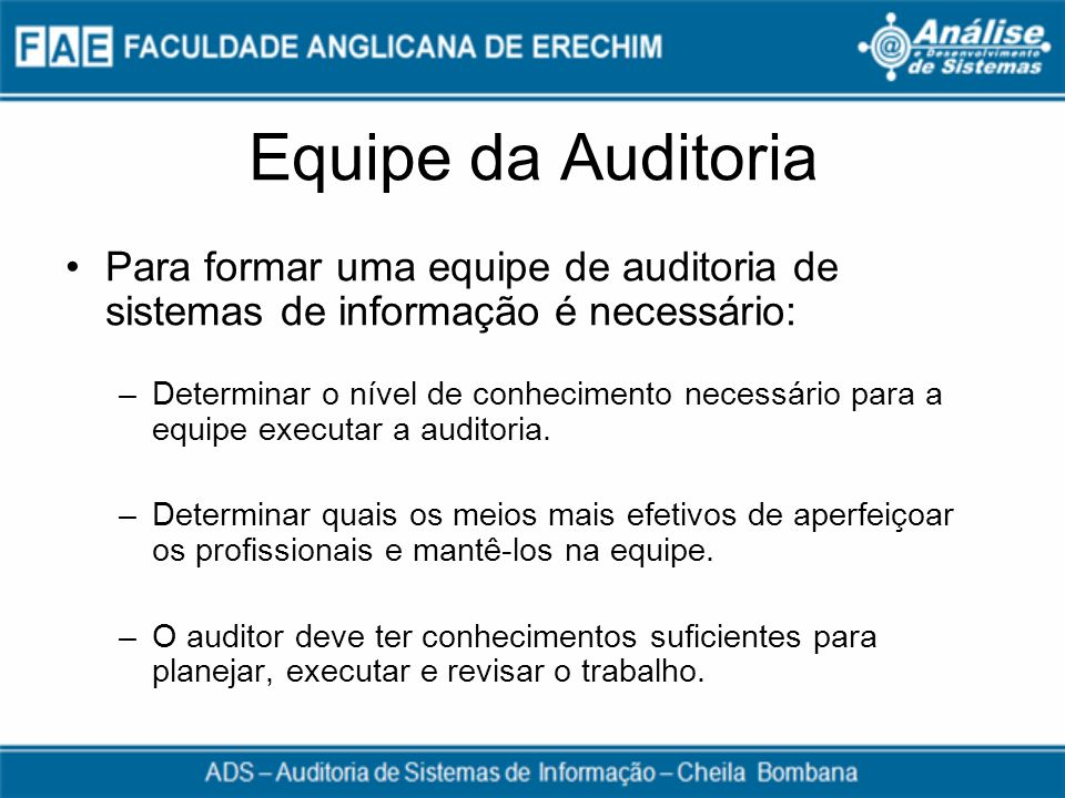 Equipe da Auditoria Para formar uma equipe de auditoria de sistemas de informação é necessário: