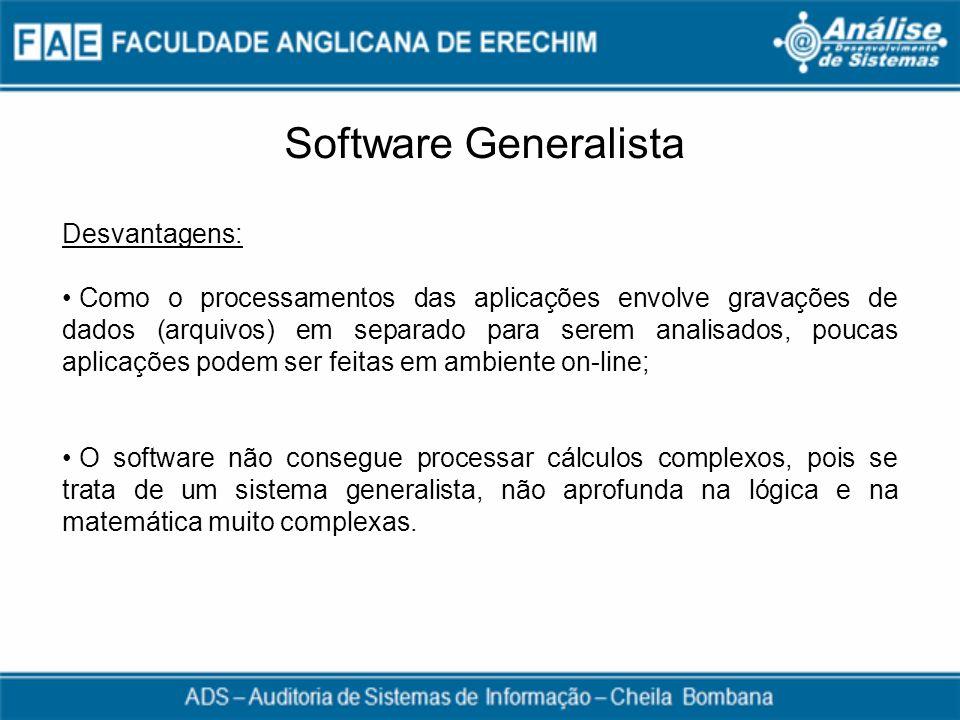 Software Generalista Desvantagens:
