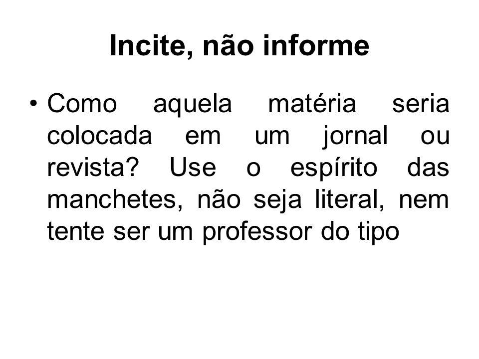 Incite, não informe
