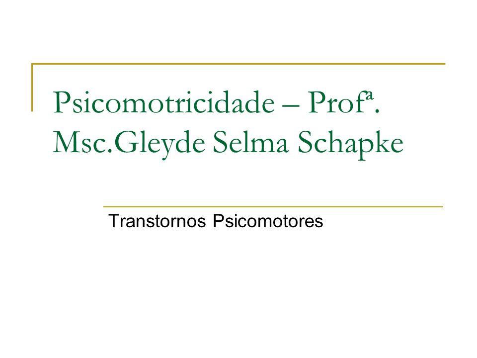 Psicomotricidade – Profª. Msc.Gleyde Selma Schapke