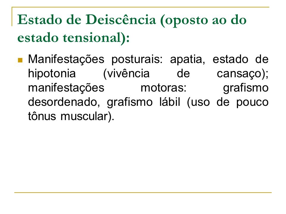 Estado de Deiscência (oposto ao do estado tensional):