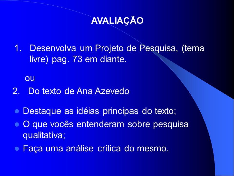 AVALIAÇÃO Desenvolva um Projeto de Pesquisa, (tema livre) pag. 73 em diante. ou. Do texto de Ana Azevedo.
