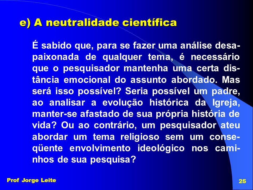 e) A neutralidade científica