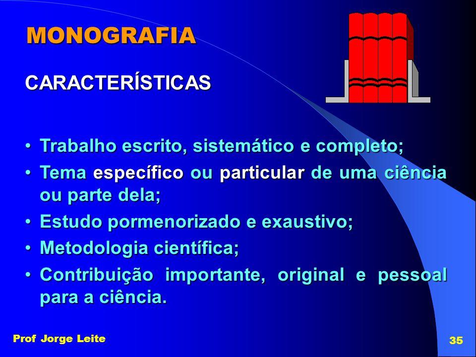 MONOGRAFIA CARACTERÍSTICAS Trabalho escrito, sistemático e completo;