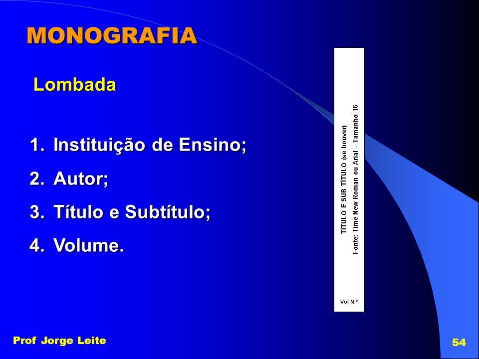 MONOGRAFIA Lombada Instituição de Ensino; Autor; Título e Subtítulo;