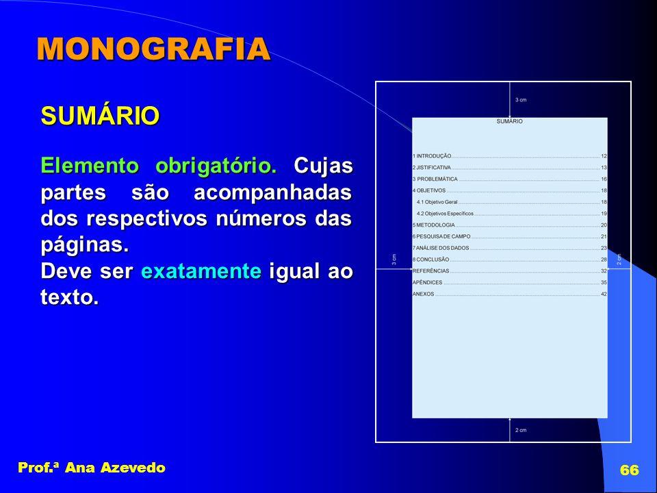 MONOGRAFIA SUMÁRIO. Elemento obrigatório. Cujas partes são acompanhadas dos respectivos números das páginas.