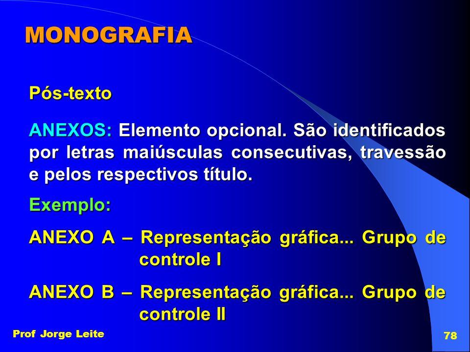 MONOGRAFIA Pós-texto. ANEXOS: Elemento opcional. São identificados por letras maiúsculas consecutivas, travessão e pelos respectivos título.