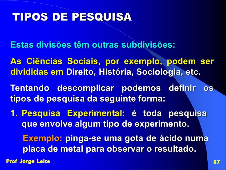 TIPOS DE PESQUISA Estas divisões têm outras subdivisões:
