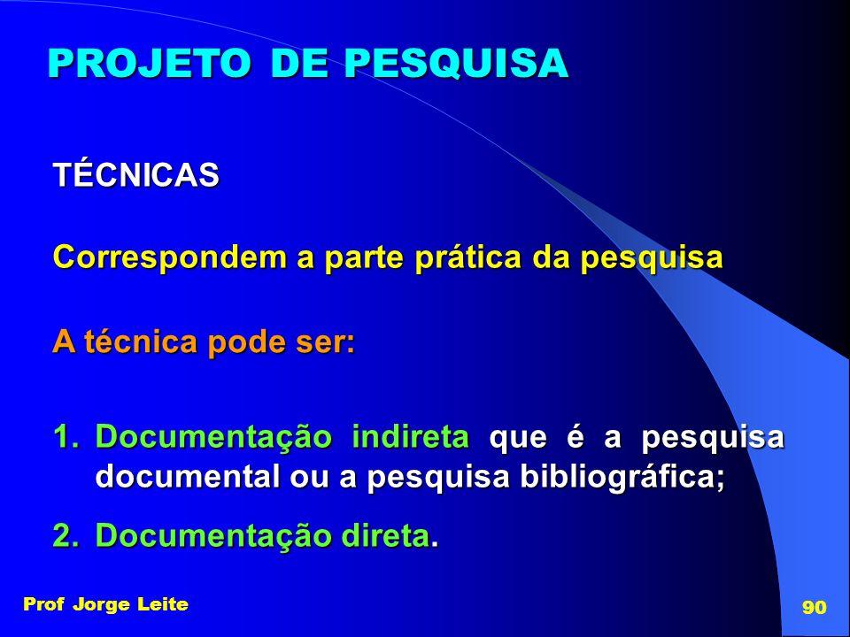PROJETO DE PESQUISA TÉCNICAS Correspondem a parte prática da pesquisa