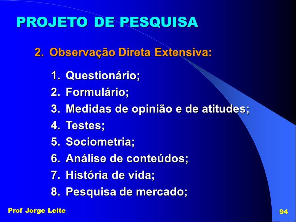 PROJETO DE PESQUISA Observação Direta Extensiva: Questionário;